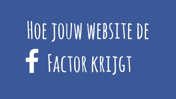 Hoe jouw website de Facebook Factor krijgt